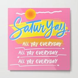 Saturday, all yay everyday. (: Metal Print
