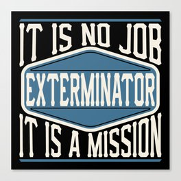 Exterminator  - It Is No Job, It Is A Mission Canvas Print