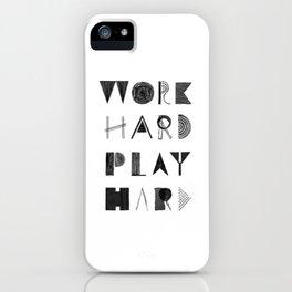 Work Hard Play Hard iPhone Case