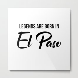 Legends are born in El Paso Metal Print