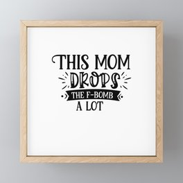 This Mom Drops The F-Bomb A Lot Framed Mini Art Print