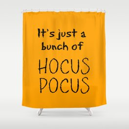 It's Just A Bunch Of Hocus Pocus Shower Curtain