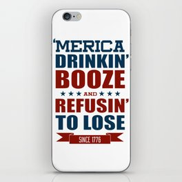 America Drinkin Booze And Refusin To Lose American Shirt iPhone Skin