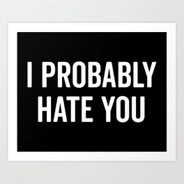Hate You Funny Quote Art Print
