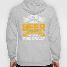 God Is Great Beer Is Good And People Are Crazy Design Hoody