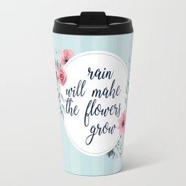 Rain Will Make The Flowers Grow #3 Travel Mug