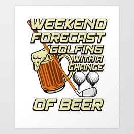 Weekend Forecast Golfing With A Chance Of Beer Drinking Art Print