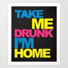 Take Me Drunk Funny Quote Art Print