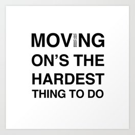 Moves 'Moving On's The Hardest Thing To Do' Art Print
