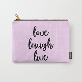 Love Laugh Live Carry-All Pouch