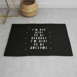 I'm Not Here to Be Average I'm Here to Be Awesome black-white typography design home wall decor Rug