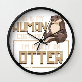 Otter This Is My Human Costume Wall Clock