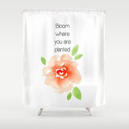 Bloom where you are planted - Gifts for the gardener Shower Curtain
