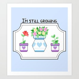 I'm Still Growing Art Print