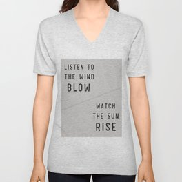 Listen to the Wind Blow, Watch the Sun Rise Quote Unisex V-Neck