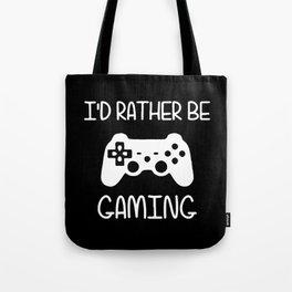 I'D RATHER BE GAMING Tote Bag