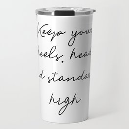 Keep your heels, head and standards high Travel Mug