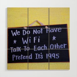 We Do Not Have WiFi Wood Wall Art
