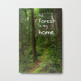 The Forest Is My Home Metal Print