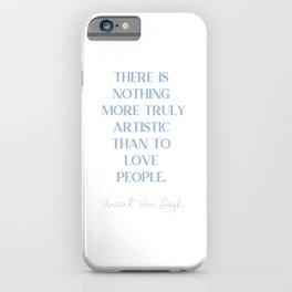 THERE IS NOTHING MORE TRULY ARTISTIC THAN TO LOVE PEOPLE Cerulean Blue Love iPhone Case
