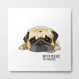 Bitch Please. I'm Fabulous. Pug Metal Print