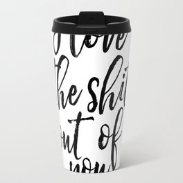 Valentines Day Decor I love The Shit Out Of You Romantic Gifts For Him Printable Art Gift for Her Gi Travel Mug