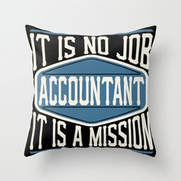 Accountant  - It Is No Job, It Is A Mission Throw Pillow