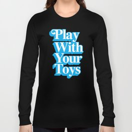 Play With Your Toys Long Sleeve T-shirt