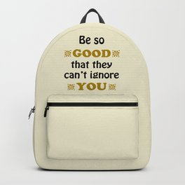 Be so Good That they Can't Ignore You Backpack