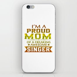 I'M A PROUD SINGER'S MOM iPhone Skin