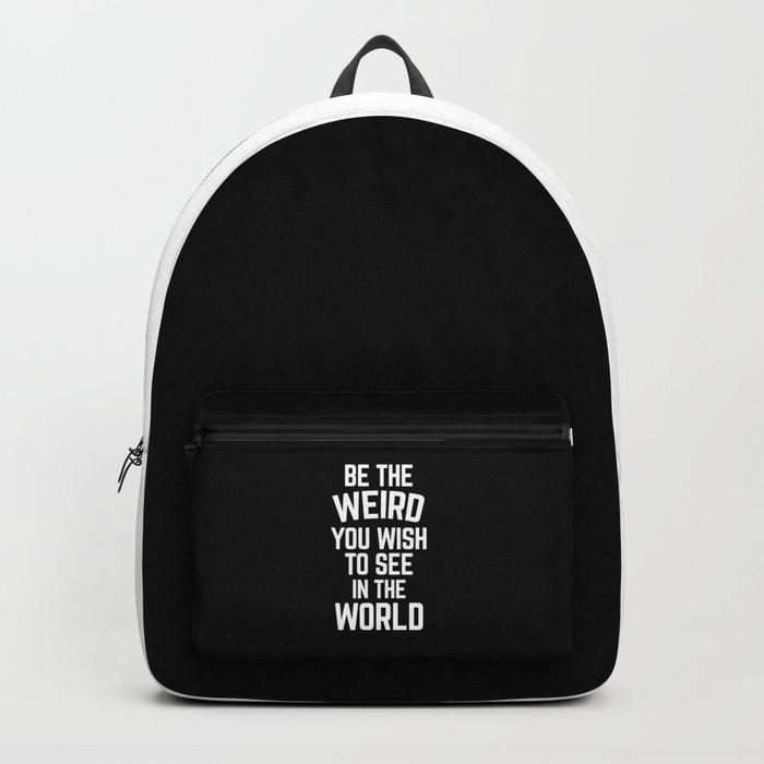Be The Weird Funny Quote Backpack