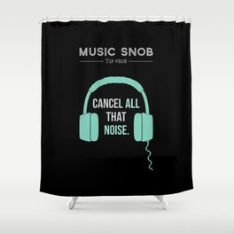 Noise-Cancelling — Music Snob Tip #808 Shower Curtain