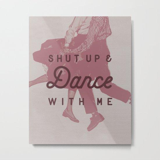 Shut Up & Dance with Me Metal Print