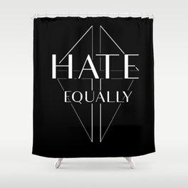 Hate equally dark Shower Curtain