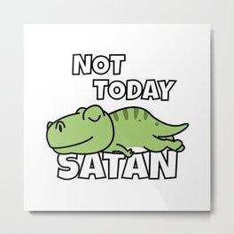 Not Today Satan Funny T-Rex Metal Print