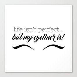 Life Isn't Perfect... But My Eyeliner Is! Canvas Print