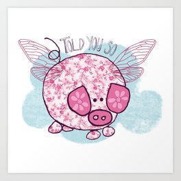 """""""Pigs might fly"""" Art Print"""