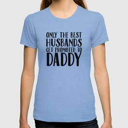 Only The Best Husbands Get Promoted To Daddy T-shirt