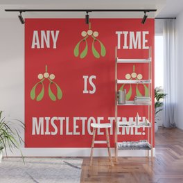Anytime Is Mistletoe Time! Wall Mural