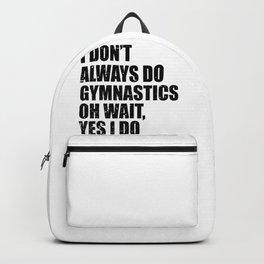 Gymnast I Don't Always Do Gymnastics Oh Wait Yes I Do Backpack
