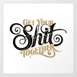 Get Your Shit Together White Art Print