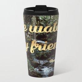 Be water, my friend (gold) Metal Travel Mug