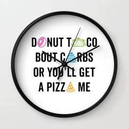 Donut Taco Bout Carbs Or You'll Get A Pizza Me v2 Wall Clock