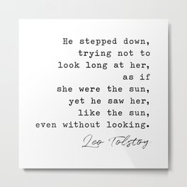 He stepped down, trying not to look long at her, Leo Tolstoy, Anna Karenina Metal Print