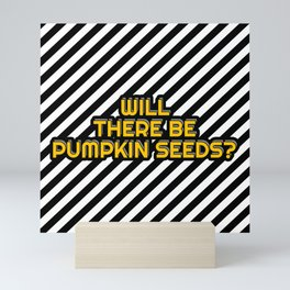 Will there be Pumpkin seeds? Mini Art Print