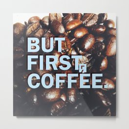 But First Coffee - Style 1 Metal Print