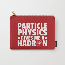Particle Physics Funny Quote Carry-All Pouch