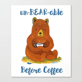 un-BEAR-able without Coffee Canvas Print