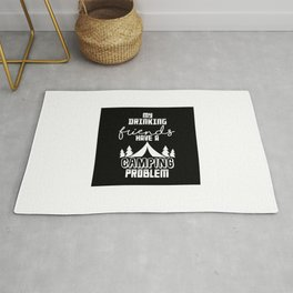 MY DRINKING FRIENDS HAVE A CAMPING PROBLEM Rug