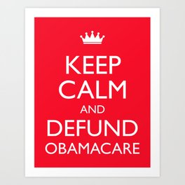 Keep Calm And Defund Obamacare Art Print